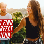 Episode #130 – How to Find the PERFECT Girlfriend