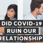 Did The Coronavirus Pandemic Ruin My Relationship?