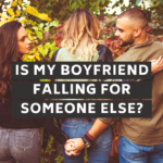 Is My Boyfriend Falling In Love With Someone Else?