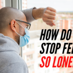 How Do I Stop Feeling So Lonely?