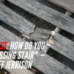 Fixing The Missing Stair — With Cliff Jerrison