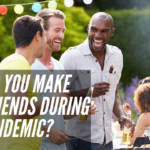 How Do I Find New Friends During The Pandemic?