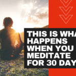 This Is What Happened After 30 Days of Meditation