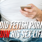 Did Fetish Porn Ruin His Sex Life?