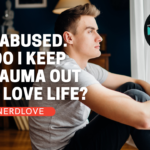 I Was Abused. How Do I Keep My Trauma Out of My Dating Life?