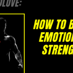 How To Build Emotional Strength