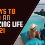5 Ways to Build An Amazing Life in 2021