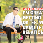 I'm Great At Getting Dates, So Why Can't I Find A Relationship?