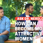 How Do I Become More Attractive to Women?