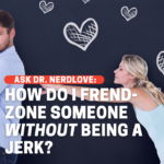 How Do I Friend Zone Someone Without Being a Jerk?