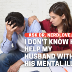 I Don't Know How To Help My Husband With His Mental Illness