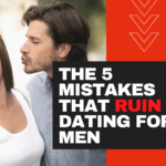 The 5 Common Mistakes That Ruin Dating For Men