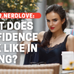 Ask Dr. NerdLove: What Does Confidence Look Like in Dating?