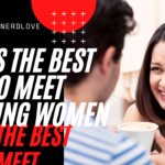 This is The Best Way To Meet Amazing Women