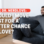 Should I Move Just For A Better Chance At Love?