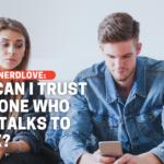 How Do I Trust a Boyfriend Who Still Talks to His Ex?