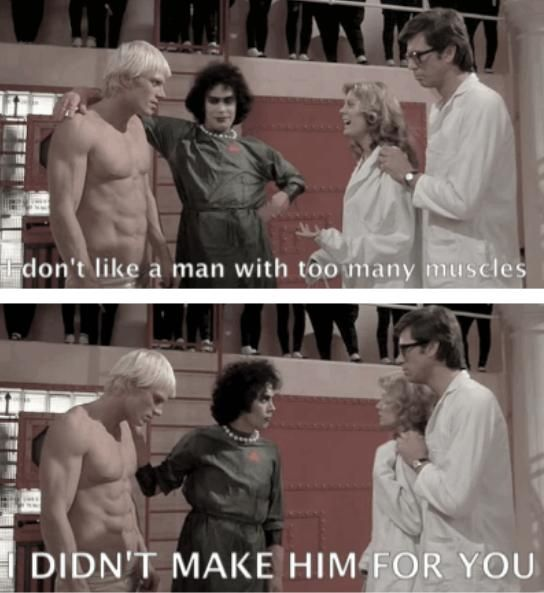 """Screen caps from The Rocky Horror Picture Show. Text reads: """"I don't like a man with too many muscles.""""""""I didn't make him FOR YOU"""""""