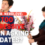 Am I Too Aggressive When I'm Looking For Dates?