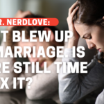 I Just Blew Up My Marriage. Can I Still Save It?