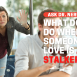What Do You Do When Someone You Love Is A Stalker?