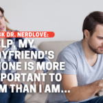 Help, My Boyfriend's Phone Is More Important to Him Than I Am.
