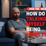 How Do I Stop Setting Myself Up for Loneliness?