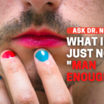 What If He's NOT Man Enough?