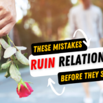 These Mistakes Ruin Relationships (Before They Can Even Start)