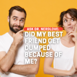 Did I Ruin My Best Friend's Relationship?