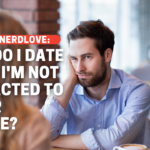 How Do I Date When I'm Not Attracted To Other People?